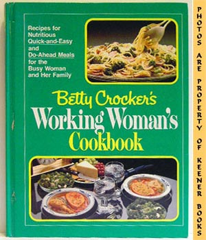 Image for Betty Crocker's Working Woman's Cookbook (Recipes For Nutritious Quick - And - Easy And Do - Ahead Meals For The Busy Woman And Her Family)