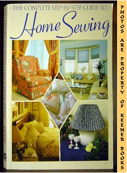 Image for The Complete Step-By-Step Guide To Home Sewing
