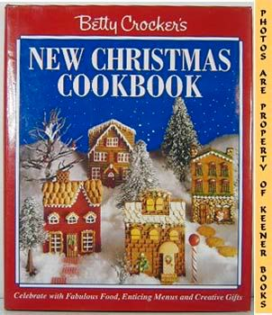 Image for Betty Crocker's New Christmas Cookbook (Celebrate With Fabulous Food, Enticing Menus And Creative Gifts)