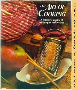 Image for The Art Of Cooking (A Complete Course Of Techniques And Recipes)