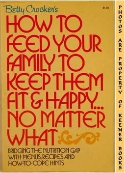 Image for Betty Crocker's How To Feed Your Family To Keep Them Fit & Happy - No Matter What