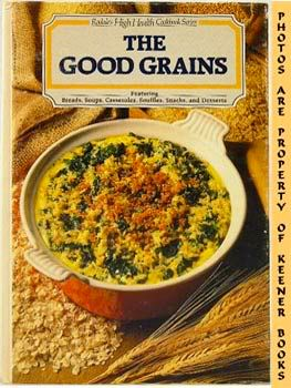 Image for The Good Grains: Rodale's High Health Cookbook Series