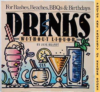 Image for Drinks Without Liquor (for Bashes, Beaches, BBQs And Birthdays)