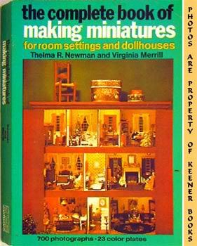 Image for The Complete Book Of Making Miniatures: For Room Settings And Dollhouses
