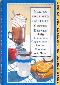 Image for Making Your Own Gourmet Coffee Drinks (Sspressos, Cappuccinos, Lattes, Mochas, And More!)