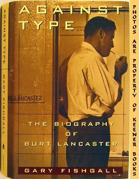 Image for Against Type (The Biography Of Burt Lancaster)