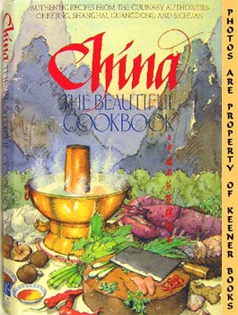 Image for China, The Beautiful Cookbook (Authentic Recipes From The Culinary Authorities Of Beijing, Shanghai, Guangdong And Sichuan)