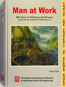 Image for Man At Work (400 Years In Paintings And Bronzes - Labor And The Evolution Of Industry In Art)