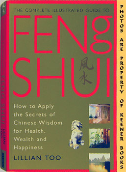 Image for The Complete Illustrated Guide To Feng Shui (How To Apply The Secrets Of Chinese Wisdom For Health, Wealth And Happiness)