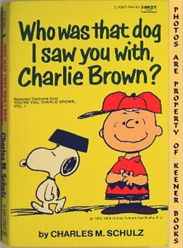 Image for Who Was That Dog I Saw You With, Charlie Brown (Selected Cartoons From You're You, Charlie Brown, Volume I)