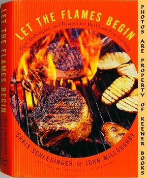 Image for Let The Flames Begin (Tips, Techniques And Recipes For Real Live Fire Cooking)