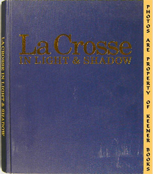 Image for La Crosse In Light & Shadow (A Pictorial Recollection Of La Crosse, Wisconsin)