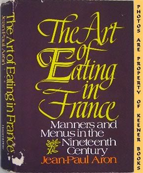 Image for The Art Of Eating In France (Manners And Menus In The Nineteenth Century)