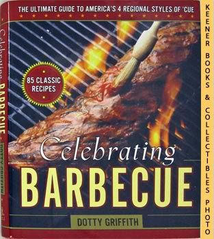 Image for Celebrating Barbecue (The Ultimate Guide To America's Four Regional Styles Of 'Cue)