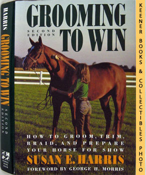 Image for Grooming To Win (How To Groom, Trim, Braid, And Prepare Your Horse For Show)