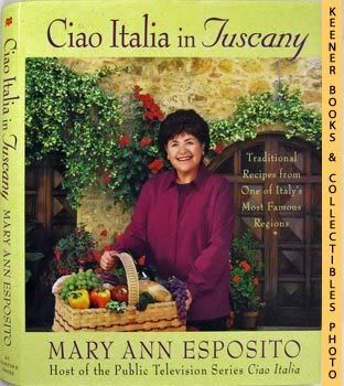 Image for Ciao Italia In Tuscany (Traditional Recipes From One Of Italy's Most Famous Regions)