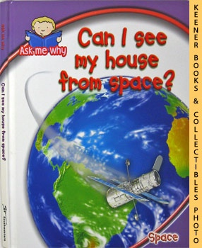 Image for Can I See My House From Space? (Ask Me Why Series - Space)