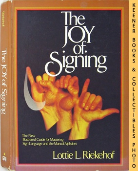 Image for The Joy Of Signing (The New Illustrated Guide For Mastering Sign Language And The Manual Alphabet)