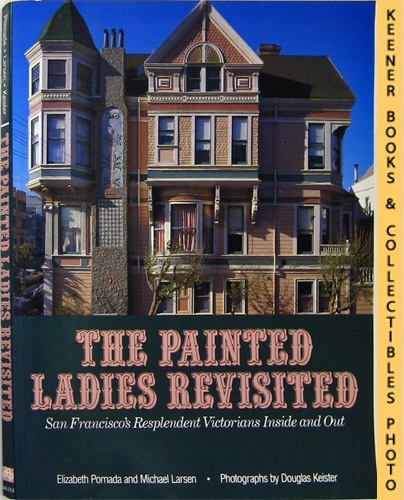 Image for The Painted Ladies Revisited San Francisco's Resplendent Victorians Inside And Out