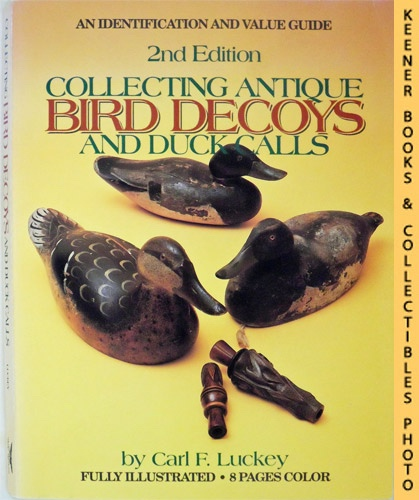 Image for Collecting Antique Bird Decoys And Duck Calls : An Identification And Value Guide