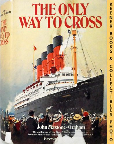 Image for The Only Way to Cross  : The Golden Era of the Great Atlantic Express Liners from the Mauretania to the France and the Queen Elizabeth 2
