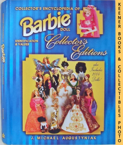 Image for Collector's Encyclopedia of Barbie Doll Collector's Editions : Identification and Values - Also Includes 2004 Dolls