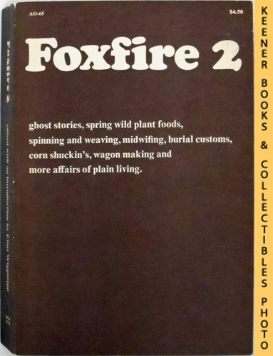 Image for Foxfire, Volume 2 : Ghost Stories, Spring Wild Plant Foods, Spinning and Weaving, Midwifing, Burial Customs, Corn Shuckin's, Wagon Making, And More Affairs of Plain Living