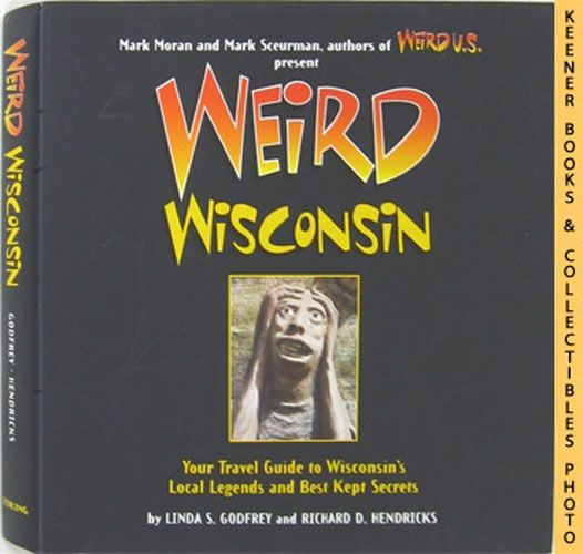 Image for Weird Wisconsin : Your Travel Guide To Wisconsin's Local Legends And Best Kept Secrets