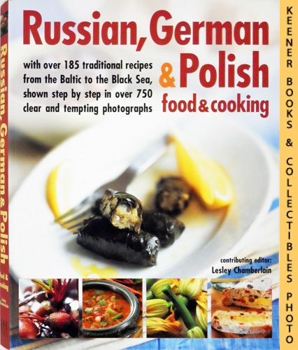 Image for Russian, German & Polish Food & Cooking : With Over 185 Traditional Recipes From The Baltic To The Black Sea, Shown Step By Step In Over 750 Clear And Tempting Photographs