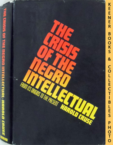 Image for The Crisis of the Negro Intellectual : From Its Origins to the Present